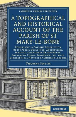 A Topographical and Historical Account of the Parish of St Mary-le-Bone