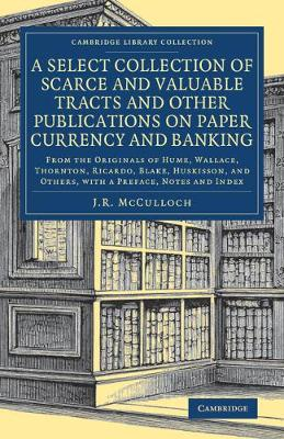A Select Collection of Scarce and Valuable Tracts and Other Publications on Paper Currency and Banking