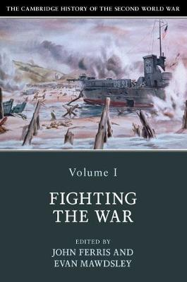 The Cambridge History of the Second World War: Volume 1, Fighting the War