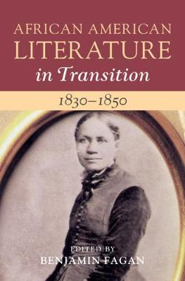 African American Literature in Transition, 1830-1850 : Volume 3