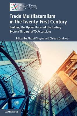 Trade Multilateralism in the 21st Century: Building the Upper Floors of the Trading System through WTO Accessions