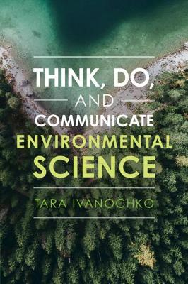 Think, Do, and Communicate Environmental Science