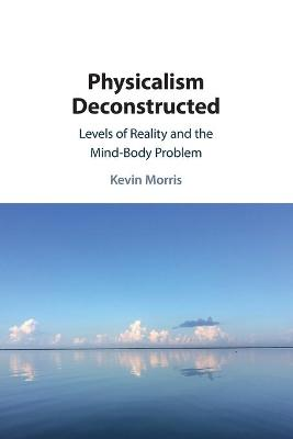 Physicalism Deconstructed