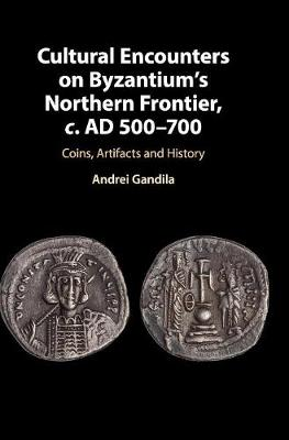 Cultural Encounters on Byzantium's Northern Frontier, c. AD 500-700