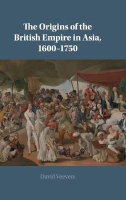 The Origins of the British Empire in Asia, 1600-1750