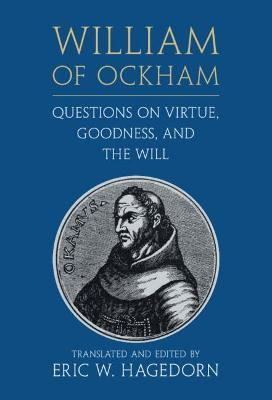William of Ockham: Questions on Virtue, Goodness, and the Will William Ockham: Qstns Virt Gdn Will