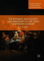 The Boy-Man, Masculinity and Immaturity in the Long Nineteenth Century