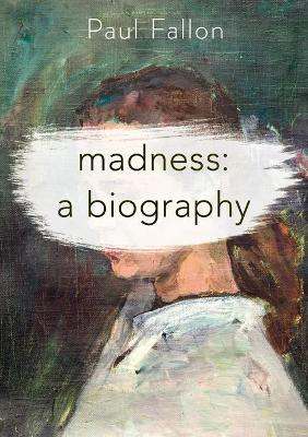 Madness: A Biography