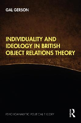 Individuality and Ideology in British Object Relations Theory