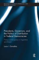 Presidents, Governors, and the Politics of Distribution in Federal Democracies