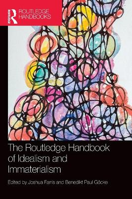 The Routledge Handbook of Idealism and Immaterialism