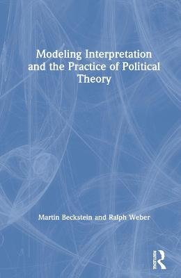 Modeling Interpretation and the Practice of Political Theory