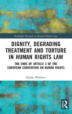 Dignity, Degrading Treatment and Torture in Human Rights Law