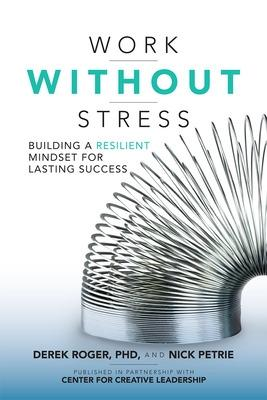 Work without Stress: Building a Resilient Mindset for Lasting Success