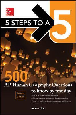 5 Steps to a 5: 500 AP Human Geography Questions to Know by Test Day, Second Edition