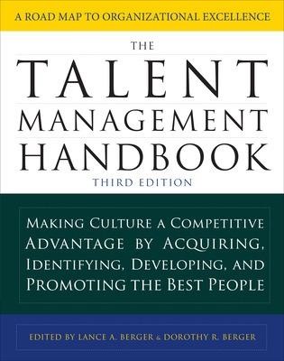Talent Management Handbook, Third Edition: Making Culture a Competitive Advantage by Acquiring, Identifying, Developing, and Promoting the Best People