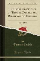The Correspondence of Thomas Carlyle and Ralph Waldo Emerson, Vol. 1