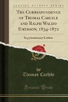The Correspondence of Thomas Carlyle and Ralph Waldo Emerson, 1834-1872
