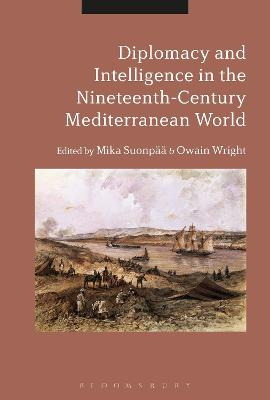 Diplomacy and Intelligence in the Nineteenth-Century Mediterranean World