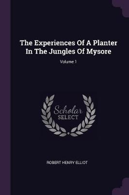 The Experiences of a Planter in the Jungles of Mysore; Volume 1