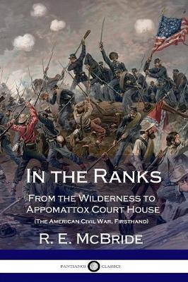 In the Ranks: From the Wilderness to Appomattox Court House (The American Civil War, Firsthand)