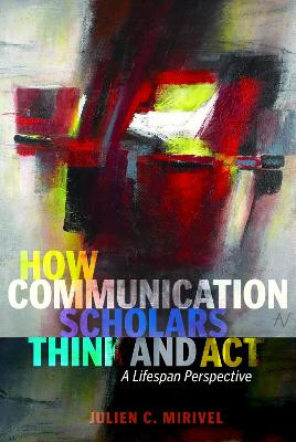 How Communication Scholars Think and Act