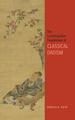 Contemplative Foundations of Classical Daoism, The