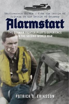 Alarmstart: The German Fighter Pilot's Experience in the Second World War