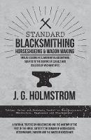 Standard Blacksmithing, Horseshoeing and Wagon Making - Twelve Lessons in Elementary Blacksmithing, Adapted to the Deman