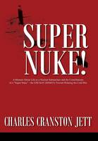 """Super Nuke! a Memoir about Life as a Nuclear Submariner and the Contributions of a """"Super Nuke"""" - The USS Ray (Ssn653) T"""