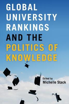 Global University Rankings and the Politics of Knowledge