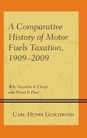 A Comparative History of Motor Fuels Taxation, 1909-2009
