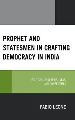 Prophet and Statesmen in Crafting Democracy in India