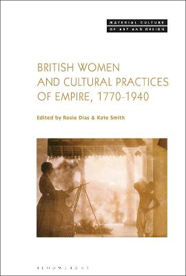 British Women and Cultural Practices of Empire, 1770-1940