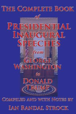 The Complete Book of Presidential Inaugural Speeches, from George Washington to Donald Trump