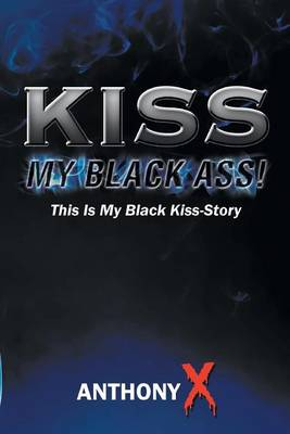 Kiss My Black Ass!