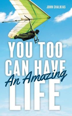 You Too Can Have An Amazing Life