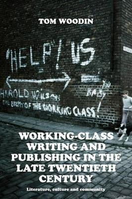 Working-Class Writing and Publishing in the Late Twentieth Century