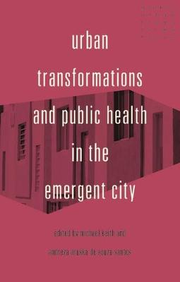 Urban Transformations and Public Health in the Emergent City