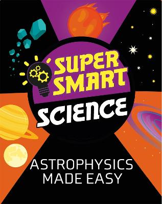 Super Smart Science: Astrophysics Made Easy
