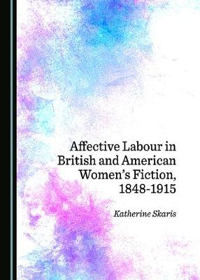 Affective Labour in British and American Women's Fiction, 1848-1915