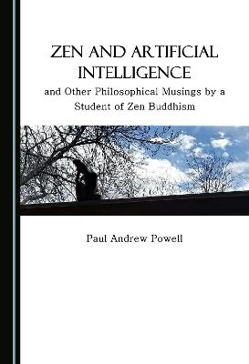 Zen and Artificial Intelligence, and Other Philosophical Musings by a Student of Zen Buddhism