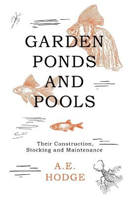Garden Ponds and Pools - Their Construction, Stocking and Maintenance