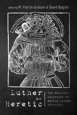 Luther as Heretic