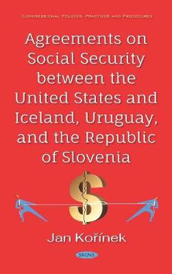 Agreements on Social Security between the United States and Iceland, Uruguay, and the Republic of Slovenia