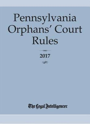 Pennsylvania Orphans' Court Rules 2017