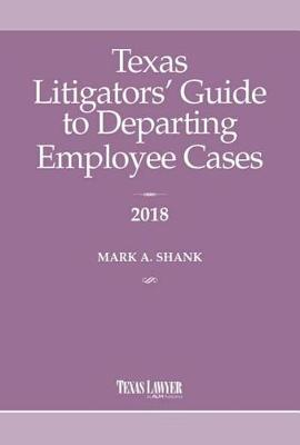 Texas Litigator's Guide to Departing Employee Cases 2018