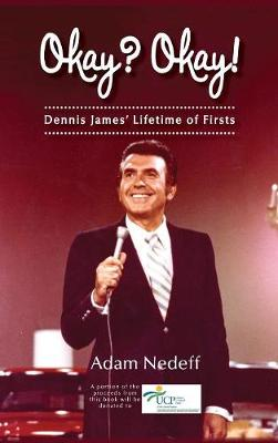 Okay? Okay! Dennis James' Lifetime of Firsts (Hardback)