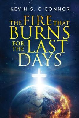 The Fire That Burns for the Last Days