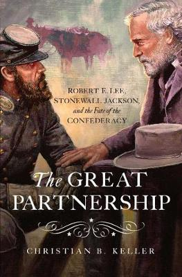 The Great Partnership - Robert E. Lee, Stonewall Jackson, and the Fate of the Confederacy